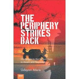 the periphery Strikes Back: Challenges to nation- State in Assam and nagaland (2nd edn. )