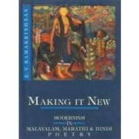 Making it New: Modernism in Malyalam, Marathi and Hindi Poetry