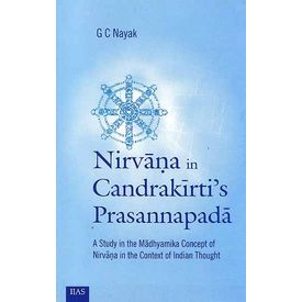 Nirvana in Candrakirtií s Prasannapadå : A Study in the Madhyamika Concept of Nirvana in the Context of Indian Thought