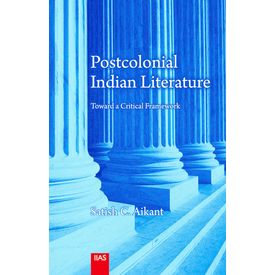 Postcolonial Indian Literature Toward a Critical Framework