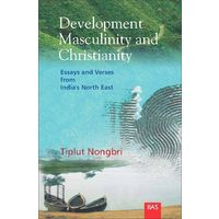 Development, Masculinity and Christianity: Essays and Verses from Indiaí s North East