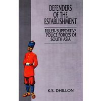 Defenders of the Establishment: Ruler- supportive Forces of South Asia