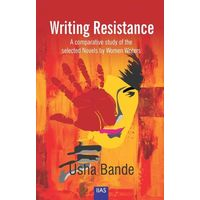 Writing Resistance: A comparative study of the selected Novels by Women Writers