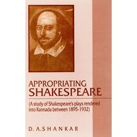 Appropriating Shakespeare: A Study of Shakespeare is Plays Rendered into Kannada between 1895- 1932