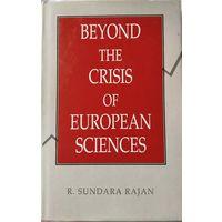 Beyond the Crisis of European Sciences