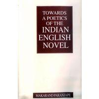 Towards a Poetics of the Indian English Novel