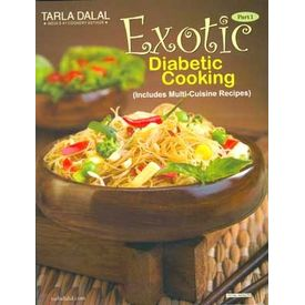 Exotic Diabetic Cooking Part 1� (Includes Multicuisine recipes) by Tarala Dalal
